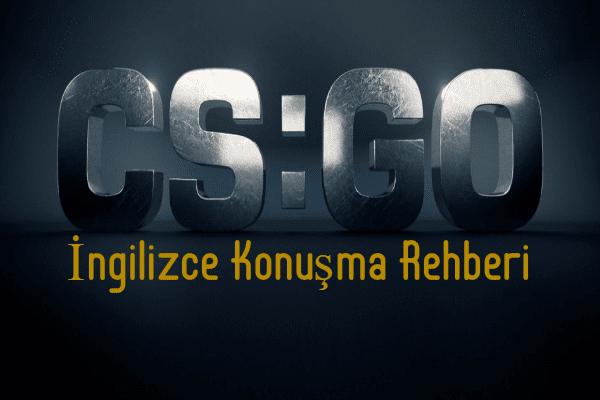 CS: GO İngilizce Konuşma Rehberi – 2020
