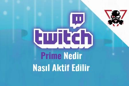 Twitch Prime Nedir Nasıl Aktif Edilir?